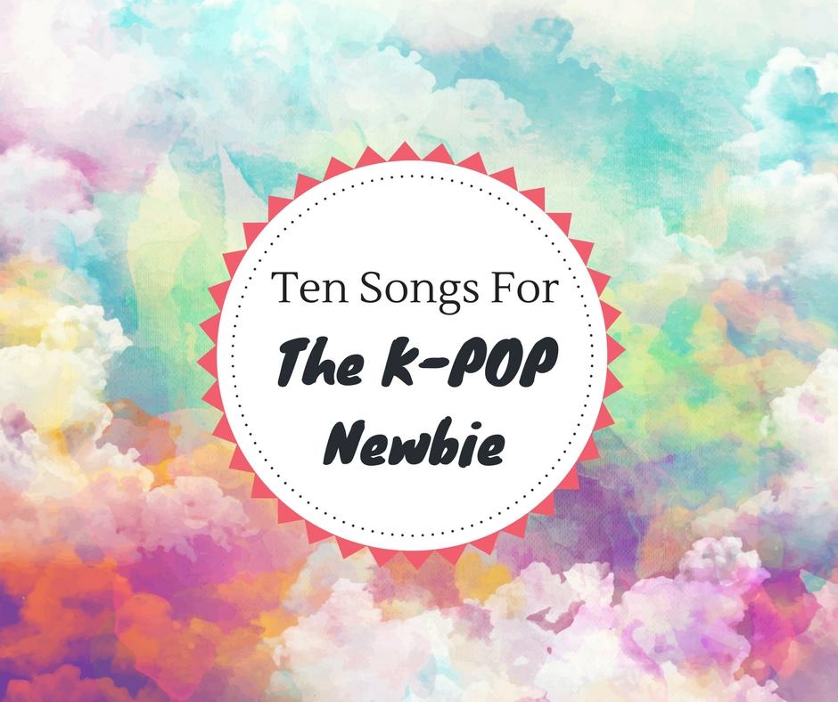 Ten Songs For The K-Pop Newbie